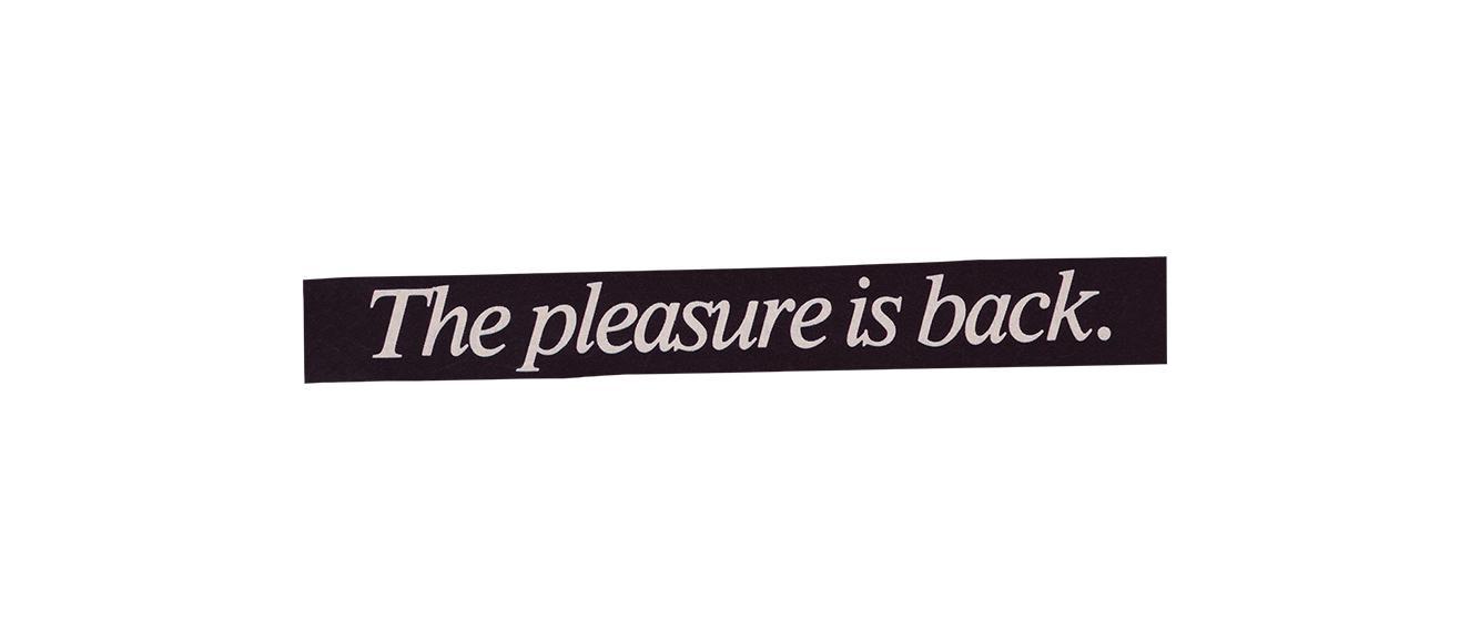 The Pleasure Is Back
